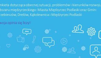 Ankieta dotycząca obecnej sytuacji, problemów i kierunków rozwoju obszaru międzyrzeckiego: Miasta Międzyrzec Podlaski oraz Gmin: Trzebieszów, Drelów, Kąkolewnica i Międzyrzec Podlaski